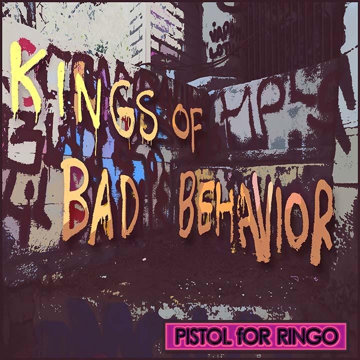 """Pistol For Ringo // """"Kings of Bad Behavior"""" - album cover"""