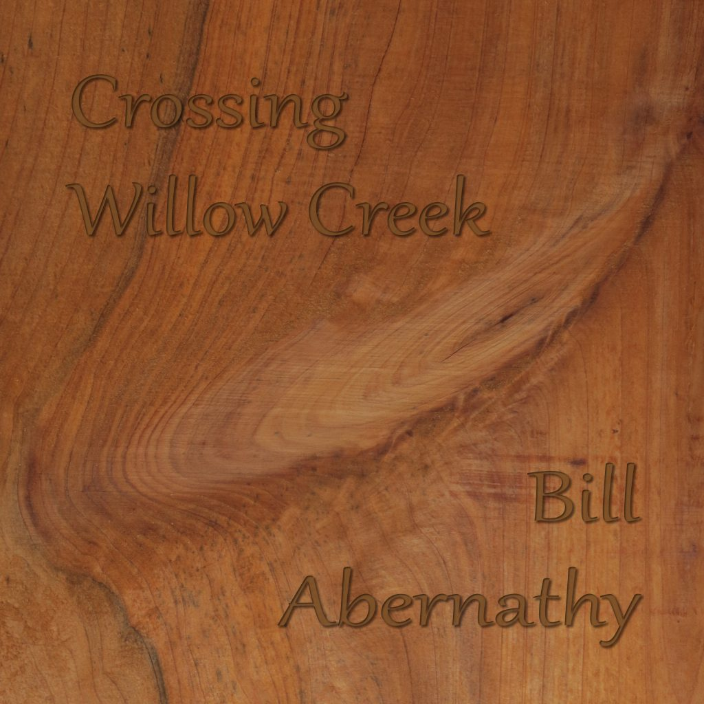 Crossing Willow Creek - artwork. Most recent album from  Bill Abernathy