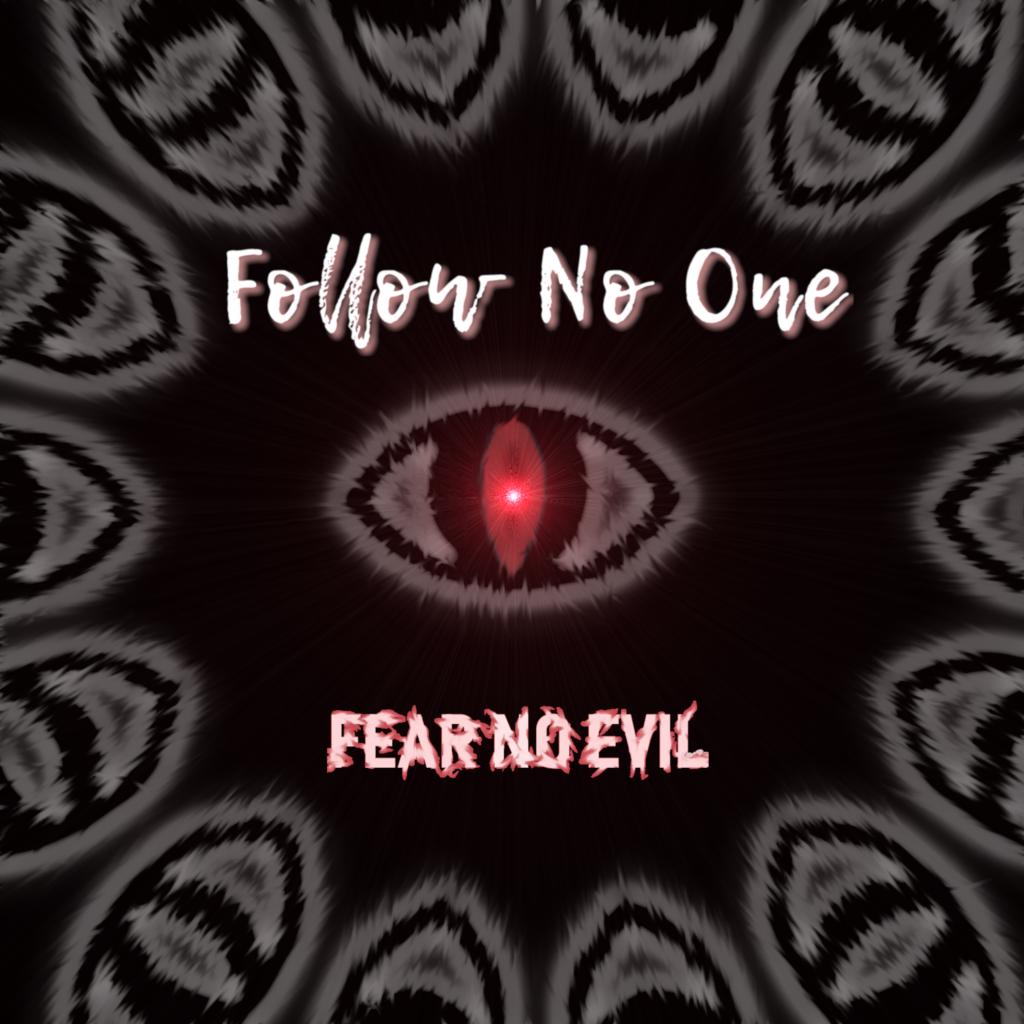 Follow No One // Fear No Evil - artwork