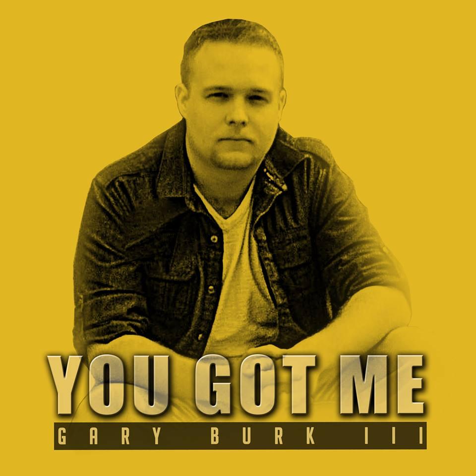 """Gary Burk III // """"You Got Me"""""""