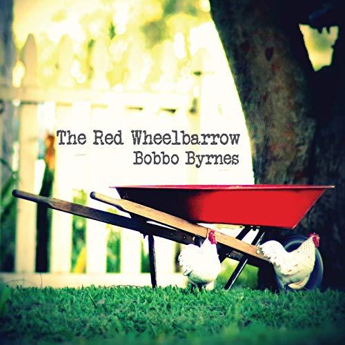 "Bobbo Byrnes // ""The Red Wheelbarrow"" - artwork"