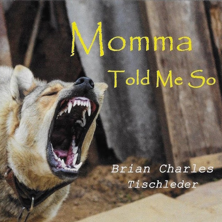 "Brian Charles Tischleder // ""Momma Told Me So"" - album cover"