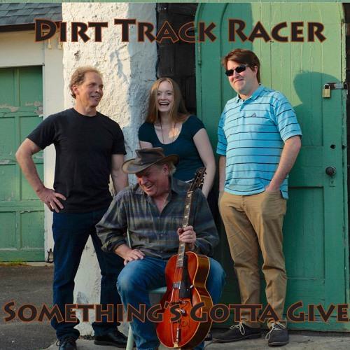 "Dirt Track Racer // ""Something's Gotta Give"" - album cover"