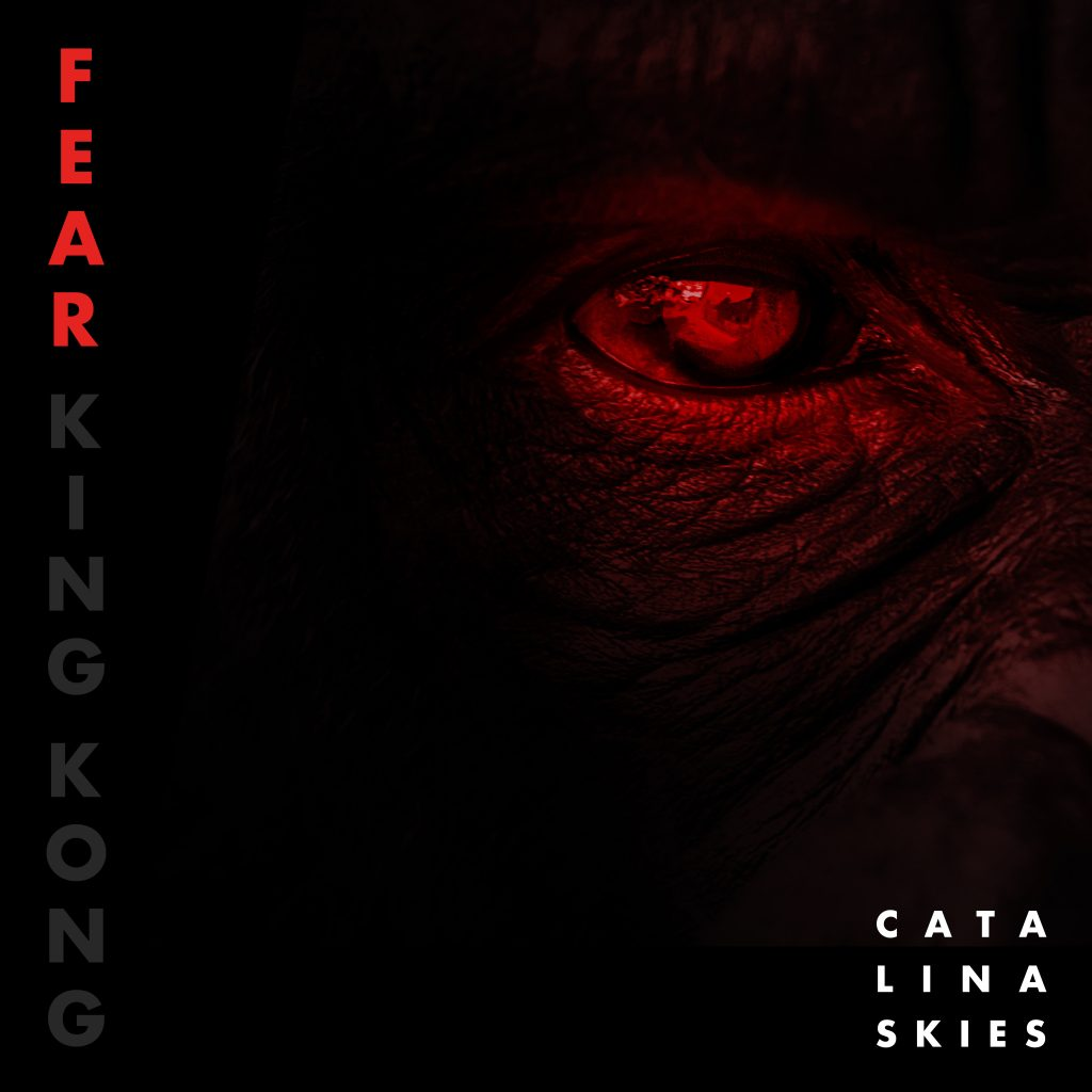 Catalina Skies // Fear King Kong - single artwork