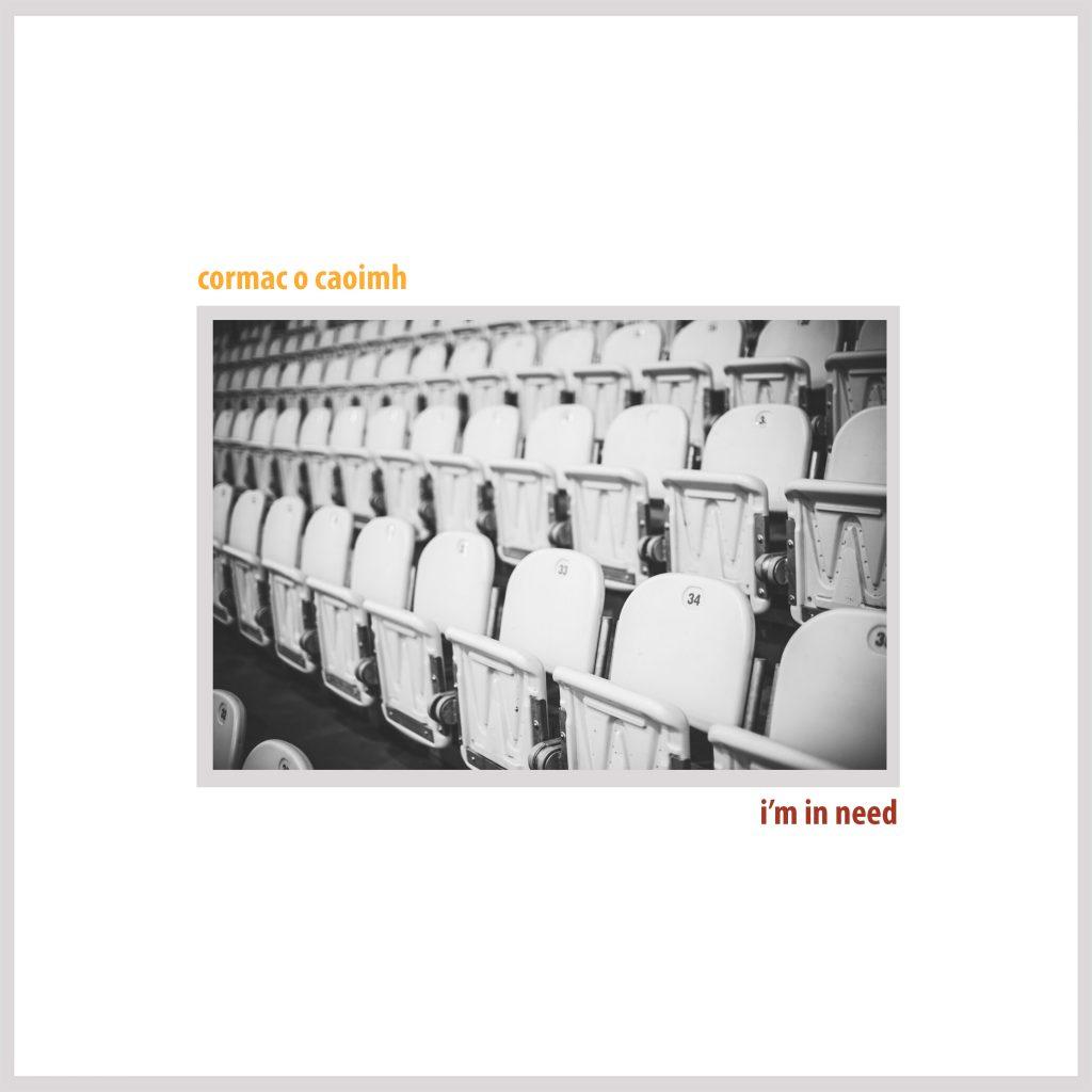 Cormac O Caoimh // I'm in need - single cover