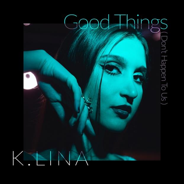 K.LINA // Good Things (Don't Happen To Us) - single cover