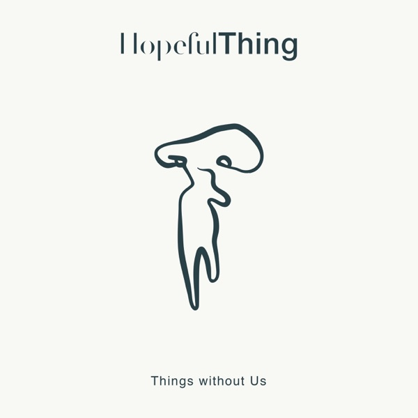 Hopeful Thing - Things Without Us - album artwork