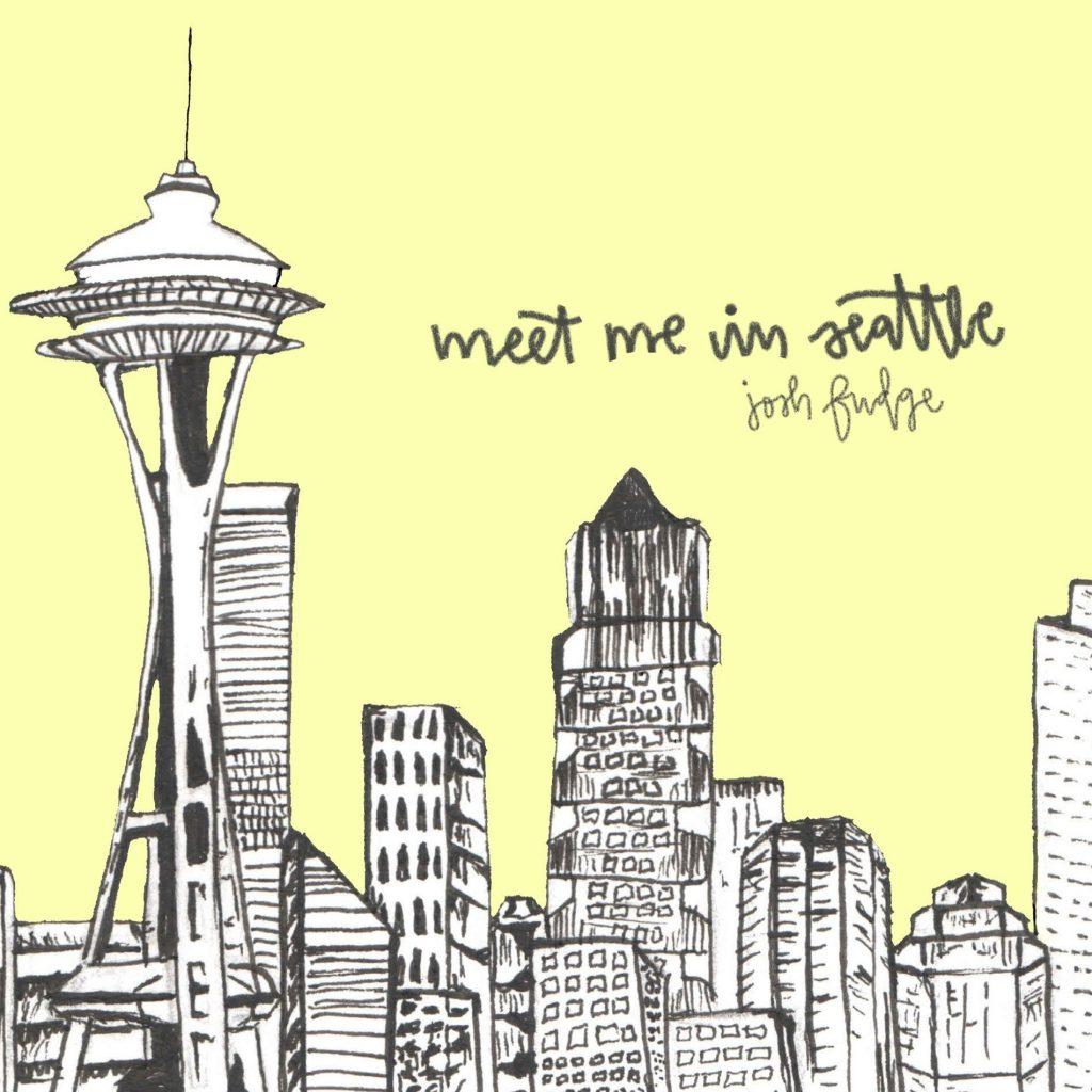Josh Fudge // Meet Me in Seattle - single cover
