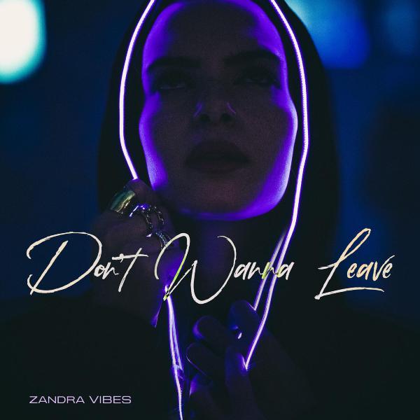 Zandra Vibes // Don't Wanna Leave - single cover