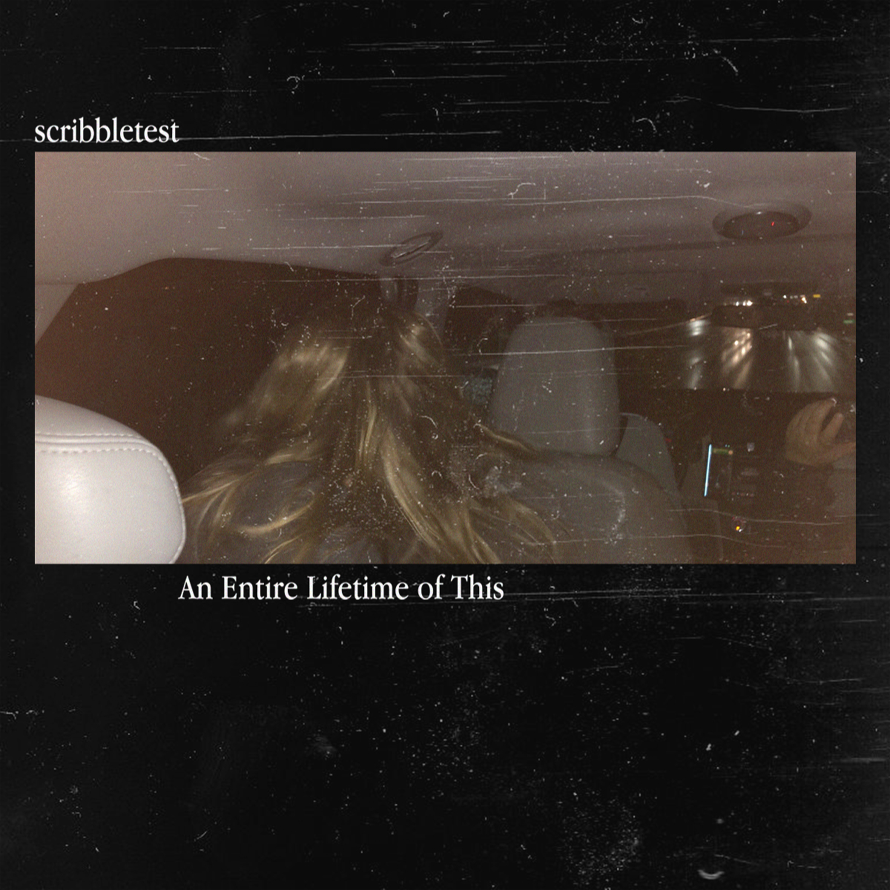 scribbletest // An Entire Lifetime of This - album cover