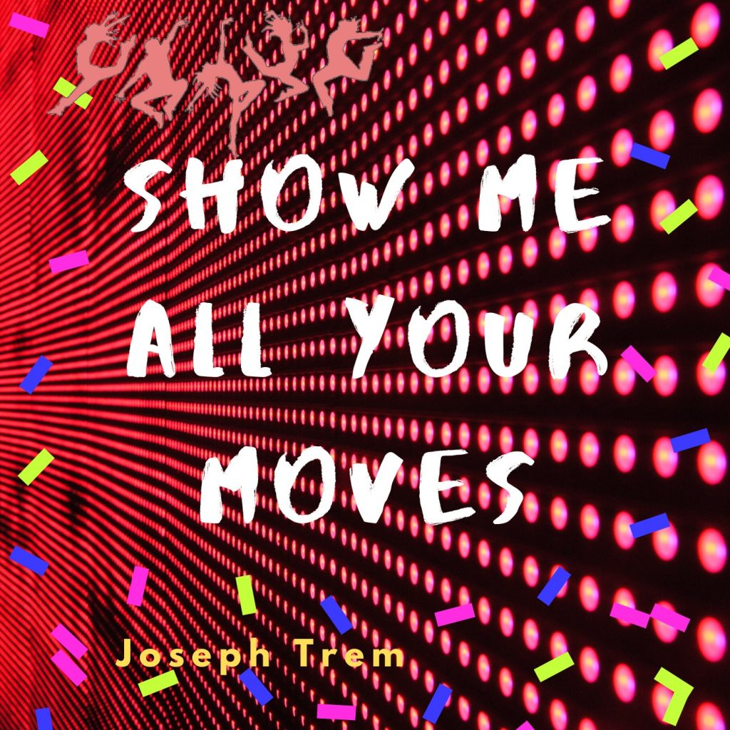 Joseph Trem // Show Me All Your Moves - single cover