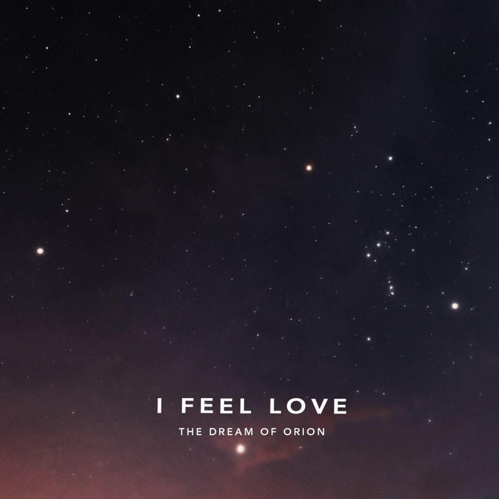 The Dream of Orion // I Feel Love - single cover