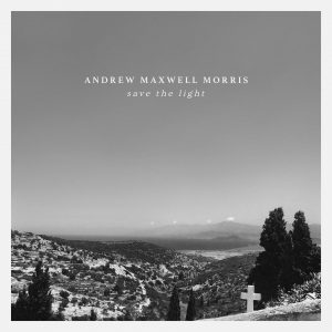 Andrew Maxwell Morris // Save The Light - album cover