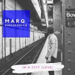 Marq Electronica // In A City (Love)