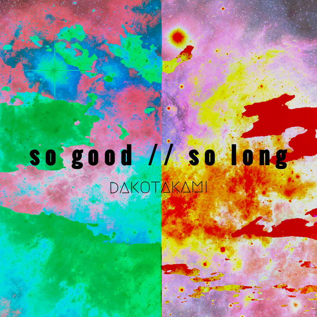 dakotakami // 'so good, so long' - single artwork by Chelsea Takami
