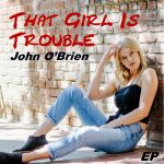 John O'Brien // That Girl Is Trouble - EP cover