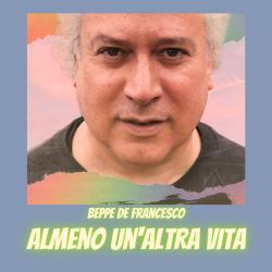 Beppe De Francesco - Almeno Un'Altra Vita