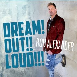 Rob Alexander - Dream Out Loud - album artwork front cover